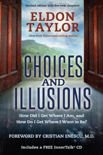 Eldon Taylor Choices And Illusions How Did I Get Where I Am And How Do I Get Where Revised