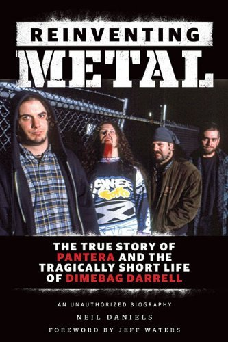 Neil Daniels Reinventing Metal The True Story Of Pantera And The Tragically Shor