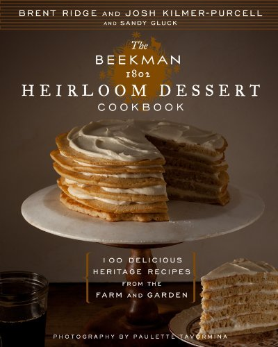 Josh Kilmer Purcell The Beekman 1802 Heirloom Dessert Cookbook 100 Delicious Heritage Recipes From The Farm And