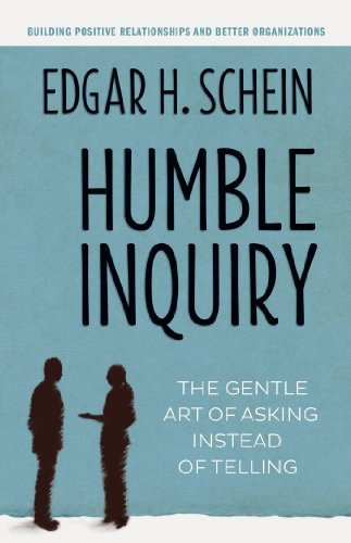 Edgar H. Schein Humble Inquiry The Gentle Art Of Asking Instead Of Telling