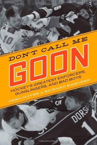 Greg Oliver Don't Call Me Goon Hockey's Greatest Enforcers Gunslingers And Bad