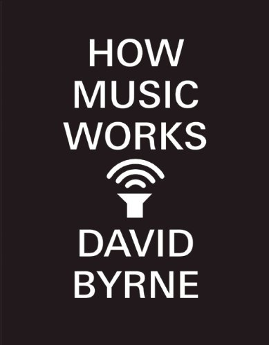 David Byrne How Music Works How Music Works