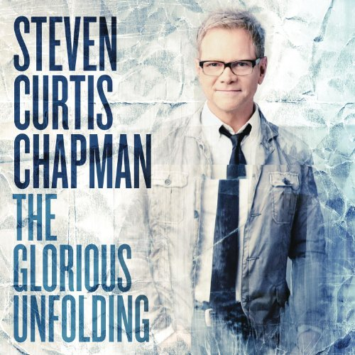 Steven Curtis Chapman Glorious Unfolding