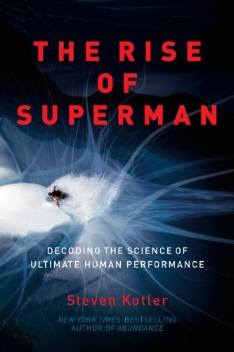 Steven Kotler The Rise Of Superman Decoding The Science Of Ultimate Human Performanc