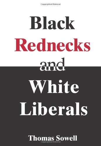 Thomas Sowell Black Rednecks & White Liberals Hope Mercy Justice And Autonomy In The American