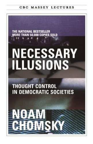 Noam Chomsky Necessary Illusions Thought Control In Democratic Societies