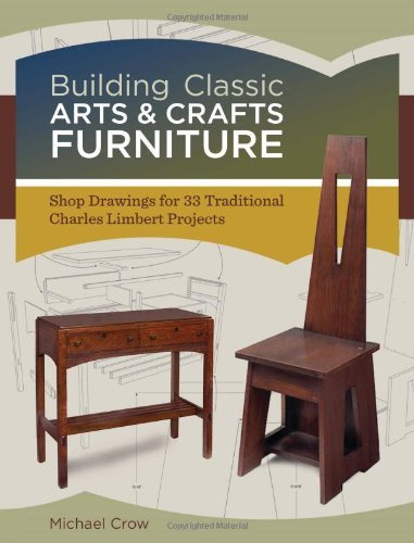 Michael Crow Building Classic Arts & Crafts Furniture Shop Drawings For 33 Traditional Charles Limbert