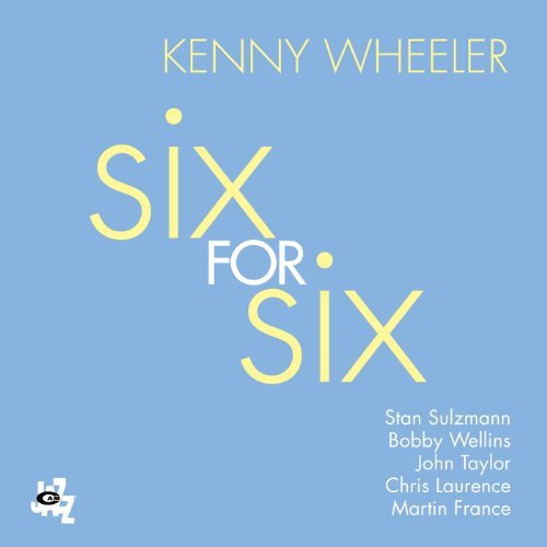 Kenny Wheeler Six For Six