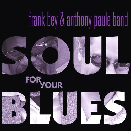Frank & Anthony Paule Band Bey Soul For Your Blues