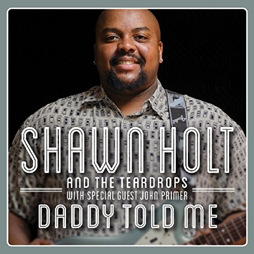 Shawn Holt & The Teardrops Daddy Told Me