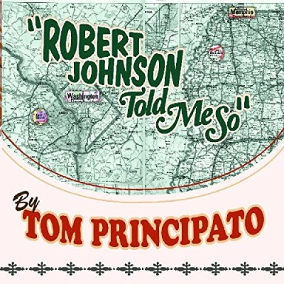 Tom Principato Robert Johnson Told Me So Digipak