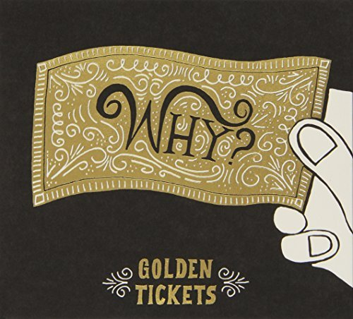 Why? Golden Tickets