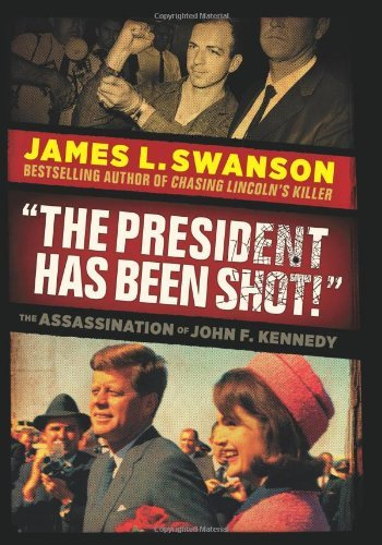 James L. Swanson President Has Been Shot! The The Assassination Of John F. Kennedy