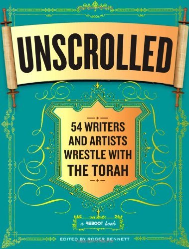 Roger Bennett Unscrolled 54 Writers And Artists Wrestle With The Torah A