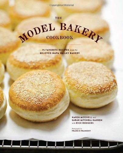 Rick Rodgers The Model Bakery Cookbook 75 Favorite Recipes From The Beloved Napa Valley