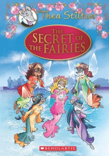 Thea Stilton Thea Stilton Special Edition The Secret Of The Fairies A Geronimo Stilton Adv