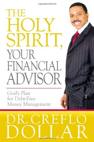 Dollar Creflo A. Jr. The Holy Spirit Your Financial Advisor God's Plan For Debt Free Money Management