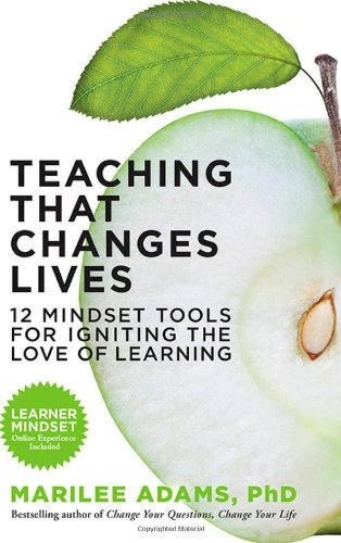 Marilee Adams Teaching That Changes Lives 12 Mindset Tools For Igniting The Love Of Learnin