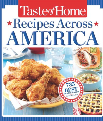 Taste Of Home Taste Of Home Recipes Across America 735 Of The Best Recipes From Across The Nation