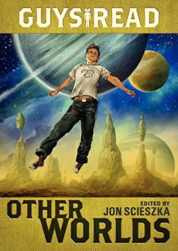 Jon Scieszka Guys Read Other Worlds