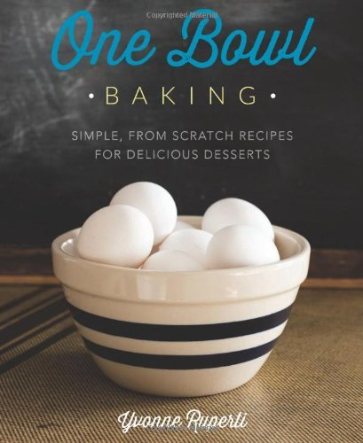 Yvonne Ruperti One Bowl Baking Simple From Scratch Recipes For Delicious Desser