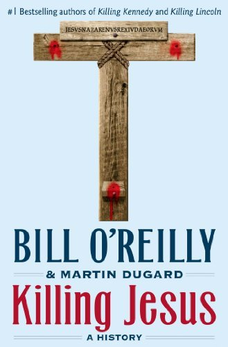 Bill O'reilly Killing Jesus A History