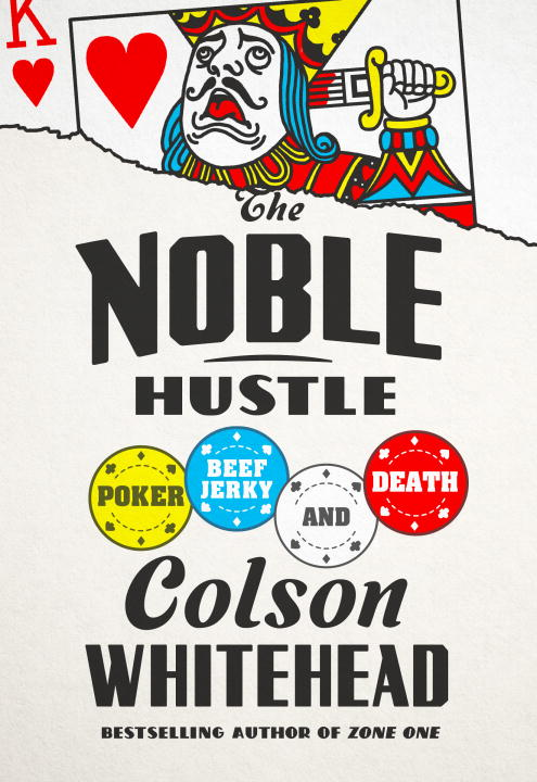 Colson Whitehead The Noble Hustle Poker Beef Jerky And Death