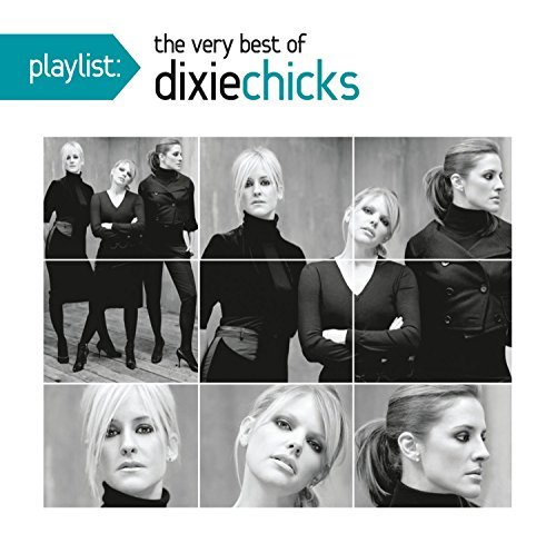 Dixie Chicks Playlist The Very Best Of The