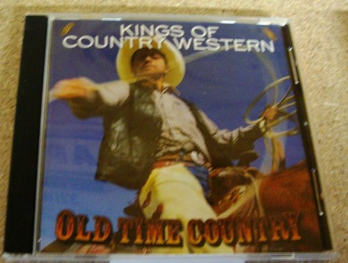 Old Time Country Kings Of Country Western Old Time Country