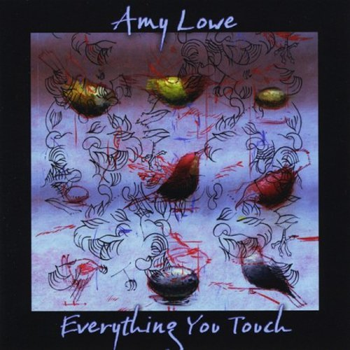 Amy Lowe Everything You Touch