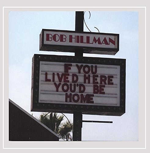 Bob Hillman If You Lived Here You'd Be Hom