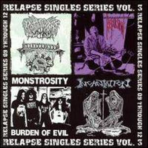 Relapse Singles Series Vol. 3 Relapse Singles Series Burden Of Evil Monstrosity Relapse Singles Series