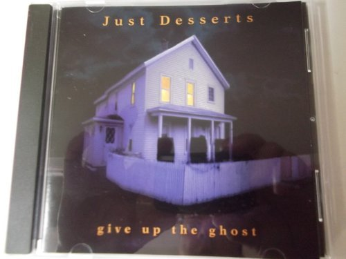 Just Desserts Give Up The Ghost