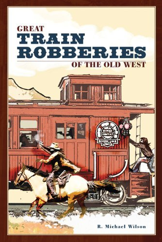 R. Michael Wilson Great Train Robberies Of The Old West