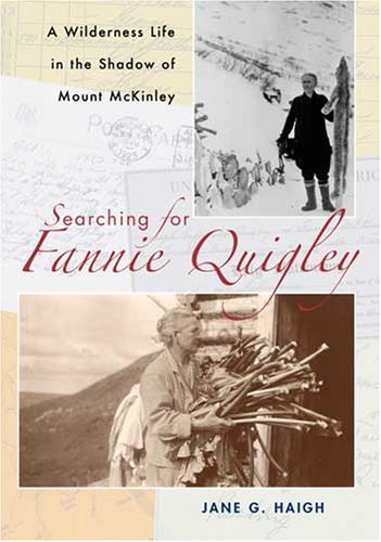 Jane G. Haigh Searching For Fannie Quigley A Wilderness Life In The Shadow Of Mount Mckinley