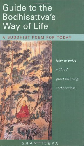 Shantideva Guide To The Bodhisattva's Way Of Life How To Enjoy A Life Of Great Meaning And Altruism