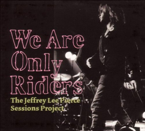 Jeffrey Lee Pierce Sessions Project We Are Only Riders Import Gbr