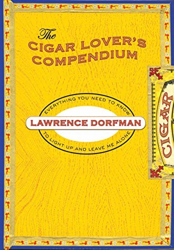 Lawrence Dorfman The Cigar Lover's Compendium Everything You Need To Know To Light Up And Leave