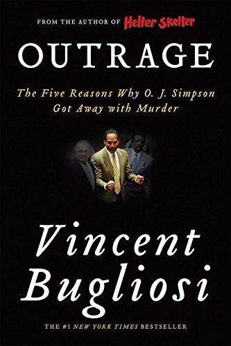 Vincent Bugliosi Outrage The Five Reasons Why O. J. Simpson Got Away With