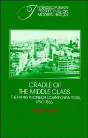 Mary P. Ryan Cradle Of The Middle Class The Family In Oneida County New York 1790 1865