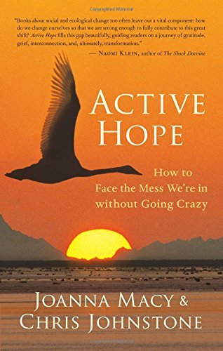 Joanna Macy Active Hope How To Face The Mess We're In Without Going Crazy
