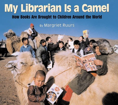 Margriet Ruurs My Librarian Is A Camel How Books Are Brought To Children Around The Worl