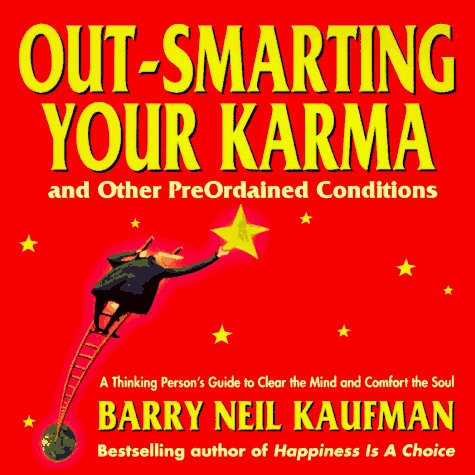 Barry Neil Kaufman Out Smarting Your Karma And Other Pre Ordained Co