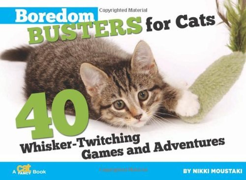 Nikki Moustaki Boredom Busters For Cats 40 Whisker Twitching Games And Adventures