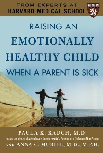 Paula K. Rauch Raising An Emotionally Healthy Child When A Parent