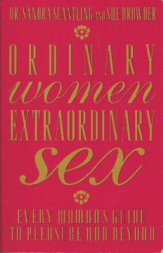 Sandra Scantling & Sue Browder Ordinary Women Extraordinary Sex Every Woman's Guide To Pleasure & Beyond