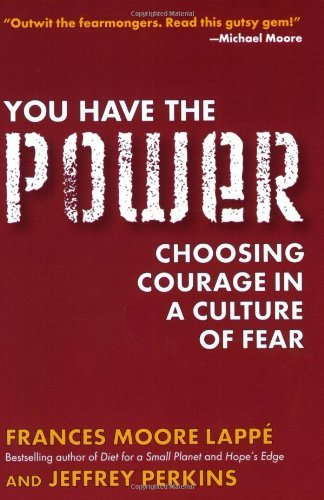 Frances Moore Lappe You Have The Power Choosing Courage In A Culture Of Fear