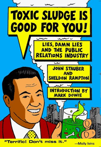 John Stauber Toxic Sludge Is Good For You Lies Damn Lies And The Public Relations Industry