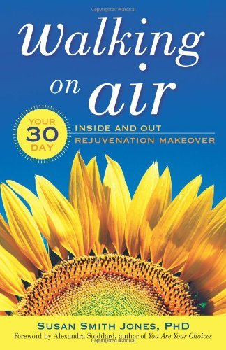 Susan Smith Jones Walking On Air Your 30 Day Inside And Out Rejuvenation Makeover