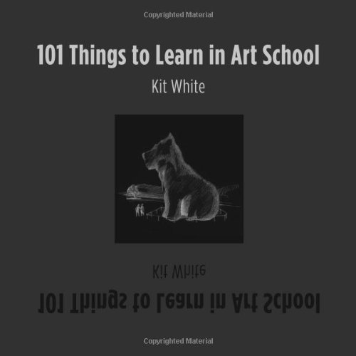 Kit White 101 Things To Learn In Art School